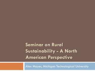 Seminar  on  Rural Sustainability - A North American Perspective