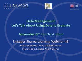 Data  Management:  Let's  Talk About Using Data to  Evaluate November 6 th  3pm to 4:30pm