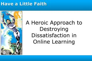 A Heroic Approach to Destroying Dissatisfaction in Online Learning