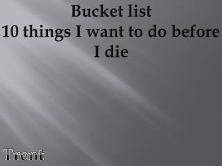 Bucket list 10 things I want to do before  I die