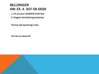 Bellringer HW: Ex. A  OUT on desk
