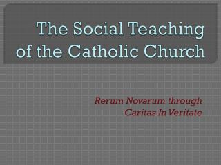 The Social Teaching  of the Catholic Church