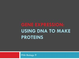 Gene Expression: Using DNA to make proteins