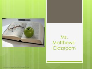 Ms.  Matthews ' Classroom