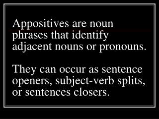Appositives are noun phrases that identify adjacent nouns