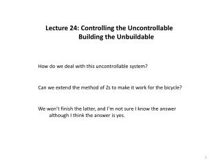 Lecture 24: Controlling the Uncontrollable 			Building the Unbuildable