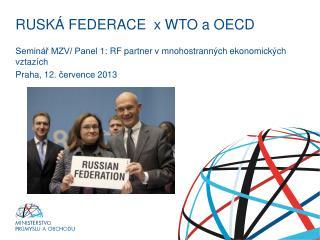 RUSKÁ FEDERACE  x WTO a OECD