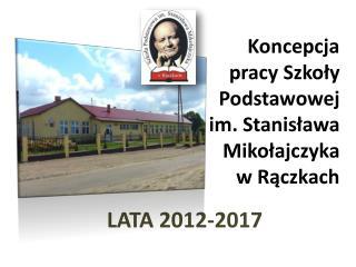 Koncepcja  pracy  Szkoły   Podstawowej im. Stanisława  Mikołajczyka    w  Rączkach