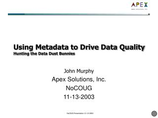 Using Metadata to Drive Data Quality  Hunting the Data Dust Bunnies