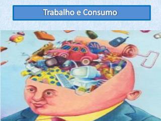 Trabalho e Consumo