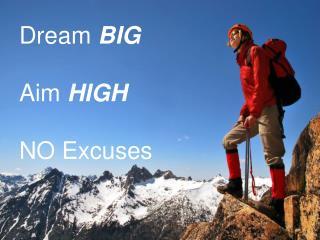 Dream  BIG Aim  HIGH NO Excuses