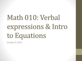 Math 010: Verbal expressions & Intro to Equations