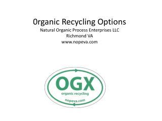 0rganic Recycling Options Natural Organic Process Enterprises LLC Richmond VA nopeva