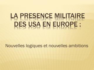 La PRESENCE MILITAIRE DES USA EN EUROPE :
