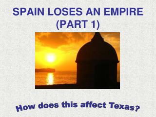 SPAIN LOSES AN EMPIRE (PART 1)