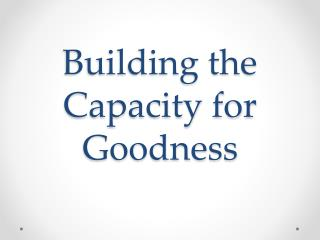 Building the Capacity for Goodness