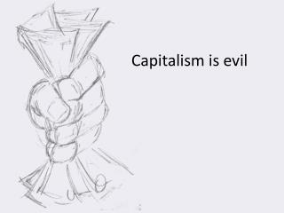 Capitalism is evil