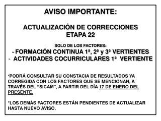 AVISO IMPORTANTE: ACTUALIZACIÓN DE CORRECCIONES  ETAPA 22 SOLO DE LOS FACTORES: