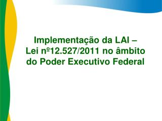 Implementação da LAI –  Lei nº12.527/2011 no âmbito  do Poder Executivo Federal