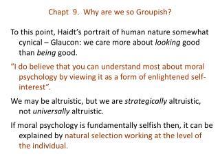 Chapt   9 .  Why are we so  G roupish?