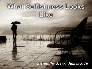 2 Timothy 3:1-9; James 3:16
