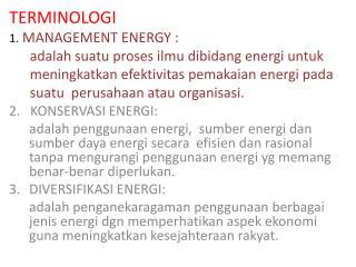 TERMINOLOGI 1. MANAGEMENT ENERGY :       adalah suatu proses ilmu dibidang energi untuk