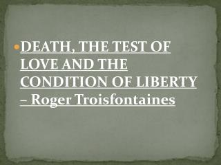 DEATH, THE TEST OF LOVE AND THE CONDITION OF LIBERTY – Roger  Troisfontaines