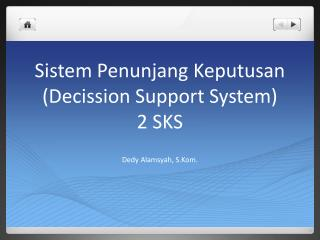 Sistem Penunjang Keputusan ( Decission  Support System) 2 SKS