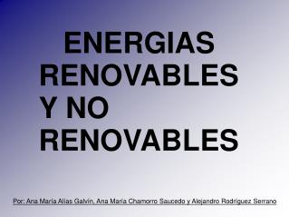 ENERGIAS RENOVABLES          Y NO   RENOVABLES