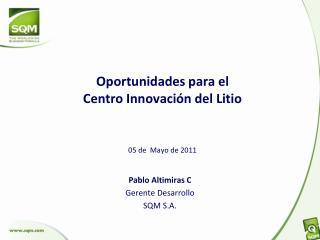 Oportunidades para el Centro Innovación del Litio 05 de  Mayo de 2011