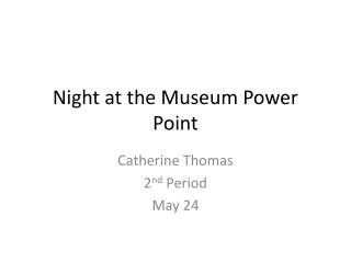 Night at the Museum Power Point