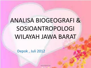 ANALISA BIOGEOGRAFI & SOSIOANTROPOLOGI WILAYAH JAWA BARAT