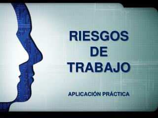 RIESGOS  DE  TRABAJO APLICACI�N PR�CTICA