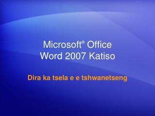 Microsoft ®  Office  Word 2007 Katiso