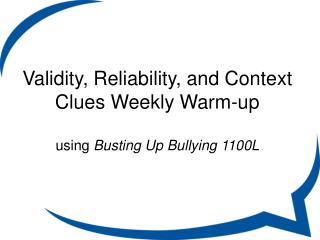 Validity, Reliability, and Context Clues Weekly Warm-up using  Busting Up  Bullying 1100L