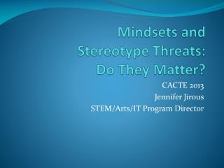 Mindsets and  Stereotype Threats: Do They Matter?