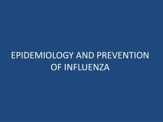 EPIDEMIOLOGY AND PREVENTION OF INFLUENZA