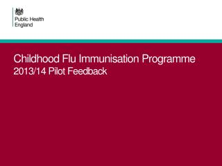 Childhood Flu Immunisation Programme 2013/14 Pilot Feedback