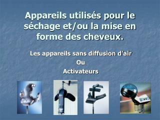Les appareils sans diffusion d air Ou Activateurs