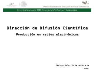 Dirección de Difusión Científica Producción en medios electrónicos
