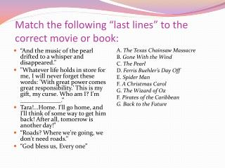 "Match  the following ""last lines"" to the correct movie or book:"