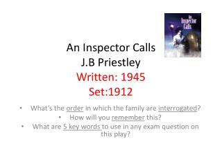 An Inspector Calls J.B Priestley Written: 1945  Set:1912