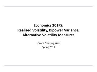 Economics 201FS:  Realized Volatility,  Bipower  Variance, Alternative Volatilit y Measures