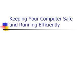 Keeping Your Computer Safe and Running Efficiently