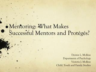 Mentoring: What  Makes Successful Mentors  and  Prot�g�s ?