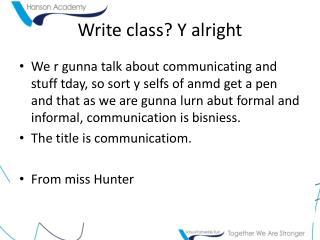 Write class? Y alright