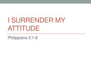 I Surrender My Attitude