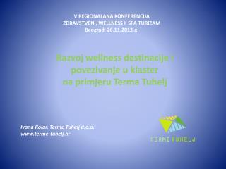 V REGIONALANA KONFERENCIJA ZDRAVSTVENI, WELLNESS I  SPA TURIZAM Beograd, 26.11.2013.g.