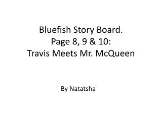 Bluefish Story Board. Page 8, 9 & 10: Travis Meets  Mr. McQueen