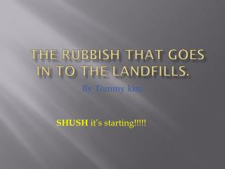 The rubbish that goes in to the landfills.